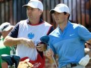 Thể thao - Golf 24/7: McIlroy hào phóng thưởng caddie hơn 1 triệu đô