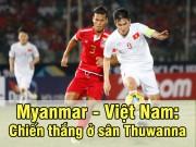 Bóng đá - Myanmar – Việt Nam: Đẳng cấp thủ quân (bảng B AFF Cup 2016)