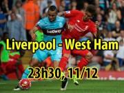 """Bóng đá - Liverpool - West Ham: Trút giận lên """"Búa tạ"""""""