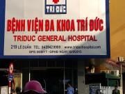 Tin tức trong ngày - 2 người tử vong sau gây mê: Dừng mọi phẫu thuật ở BV Trí Đức