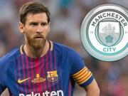 Man City tung 400 triệu euro  cướp  Messi: Chốt sau vòng loại World Cup 2018