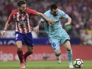 Góc chiến thuật Atletico - Barca: Messi kém may, thoát hiểm nhờ sở đoản