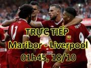 TRỰC TIẾP Maribor - Liverpool: Bộ ba ma thuật xuất phát
