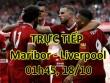 """TRỰC TIẾP bóng đá Maribor - Liverpool:  """" Lữ đoàn đỏ """"  khoe sức mạnh"""