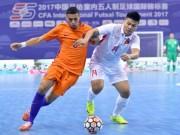 Việt Nam tạo  địa chấn : Cản bước Hà Lan, xếp trên Trung Quốc (Futsal)
