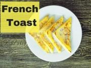 Bánh mì nướng kiểu Pháp đơn giản mà sang chảnh bất ngờ