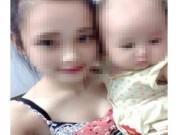 Tin tức trong ngày - Cô gái trẻ cùng con gái 8 tháng tuổi mất tích bí ẩn