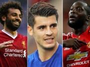Top tân binh Ngoại hạng Anh: Morata  ngon  hơn Lukaku, thua  Ma tốc độ