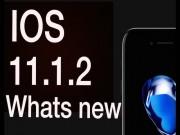 """Apple phát hành iOS 11.1.2: Sửa lỗi iPhone bị  """" đóng băng """""""