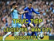 TRỰC TIẾP bóng đá Leicester - Man City: Aguero ngồi dự bị