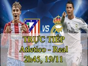 TRỰC TIẾP bóng đá Atletico Madrid - Real Madrid: Chờ đón giông bão