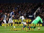 TRỰC TIẾP West Brom - Chelsea: Hãm thành liên tiếp ngay đầu hiệp 2