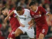"""Sevilla - Liverpool: Ác mộng  """" xứ Bò tót """" , ngôi đầu khó giữ"""