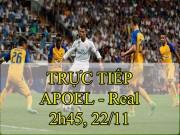 TRỰC TIẾP APOEL Nicosia - Real Madrid: Ronaldo - Benzema lĩnh xướng hàng công