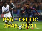 PSG - Celtic: Show diễn của siêu sao Neymar, cắt đuôi Bayern
