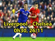 Nhận định bóng đá Liverpool - Chelsea: Hàng công thăng hoa, đại chiến rực lửa
