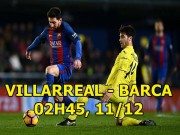 """Bóng đá - Villarreal - Barcelona: Thua Bóng vàng, Messi trút giận """"Tàu ngầm vàng"""""""